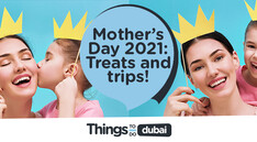 Dubai Mother's Day 2021: All the special things to do!